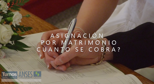 Asignación por Matrimonio: Cuanto se cobra?